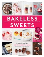 Bakeless Sweets : Pudding, Panna Cotta, Fluff, Icebox Cake and More No-Bake Desserts - Durand, Faith