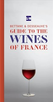 Bettane and Desseuves Guide to the Wines of France - Bettane, Michel