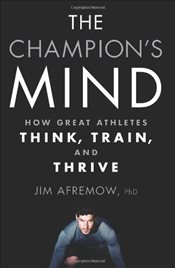Champions Mind : How Great Athletes Think, Train and Thrive - Afremow, Jim