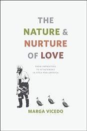 Nature and Nurture of Love : From Imprinting to Attachment in Cold War America - Vicedo, Marga