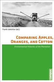Comparing Apples, Oranges, and Cotton : Environmental Histories of the Global Plantation - Uekotter, Frank