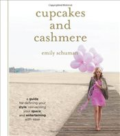 Cupcakes and Cashmere : A Design Guide For Defining Your Style, Reinventing Your Space and Entertai - Schuman, Emily