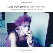 Some Wear Leather, Some Wear Lace : Worldwide Compendium of Postpunk and Goth in the 1980s - Harriman, Andi