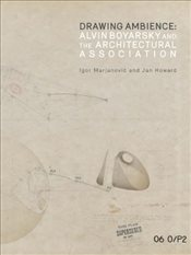Drawing Ambience : Alvin Boyarsky and the Architectural Association - Marjanovic, Igor