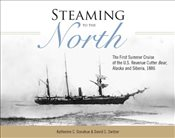 Steaming to the North: The First Summer Cruise of the US Revenue Cutter Bear, Alaska and Siberia, 18 - Donahue, Katherine C.