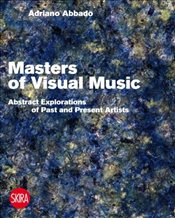 Masters of Visual Music : Abstract Explorations of Past and Present Artists - Abbado, Adriano