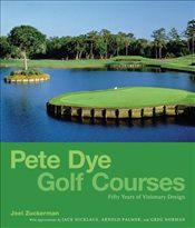 Pete Dye Golf Courses : Fifty Years of Visionary Design - Zuckerman, Joel