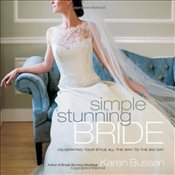Simple Stunning Bride : Celebrating Your Style All the Way to the Big Day - Bussen, Karen