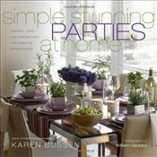 Simple Stunning Parties at Home : Recipes, Ideas and Inspirations for Creative Entertaining - Bussen, Karen