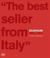 Scavolini 1961 - 2011 : 50 Years of Kitchens : The Best Seller from Italy - Martignoni, Massimo