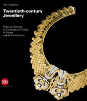 Twentieth-century Jewellery: From Art Nouveau to Contemporary Design in Europe and the United States - Cappellieri, Alba