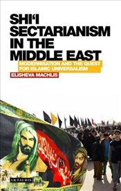 Shii Sectarianism in the Middle East : Modernisation and the Quest for Islamic Universalism - Machlis, Elisheva
