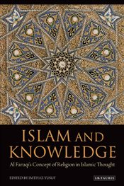 Islam and Knowledge : Al Faruqis Concept of Religion in Islamic Thought - Yusuf, Imtiyaz