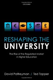 Reshaping the University : The Rise of the Regulated Market in Higher Education - Palfreyman, David