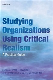 Studying Organizations Using Critical Realism : A Practical Guide - Edwards, Paul K.