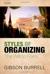 Styles of Organizing : The Will to Form - Burrell, Gibson