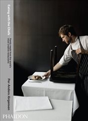 Eating with the Chefs : Family Meals from the Worlds Most Creative Restaurants - Jörgensen, Per-Anders