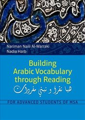 Building Arabic Vocabulary Through Reading : For Advanced Students of MSA - Al-Warraki, Nariman Naili