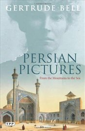 Persian Pictures : From the Mountains to the Sea - Bell, Gertrude