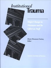 Institutional Trauma : Major Change in Museums and Its Effect on Staf - GURIAN, ELAINE HEUMANN