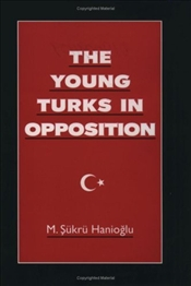 Young Turks In Opposition - Hanioğlu, M. Şükrü