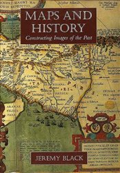 Maps and History : Constructing Images of the Past - Black, Jeremy