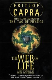 Web of Life : A New Synthesis of Mind and Matter - Capra, Fritjof