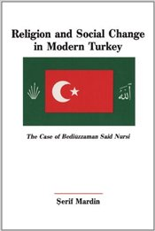 Religion and Social Change in Modern Turkey : The Case of Bediuzzaman Said Nursi - Mardin, Şerif