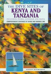 DIVE SITES OF KENYA AND TANZANIA : INCLUDING PEMBA ZANZIBAR AND MAFIA  - KOORNHOF, ANTON
