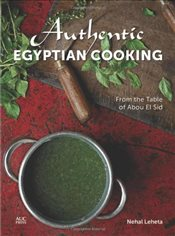 Authentic Egyptian Cooking : From the Table of Abou El Sid - Leheta, Nehal