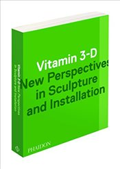 Vitamin 3-D : New Perspectives in Sculpture and Installation - Hainley, Bruce