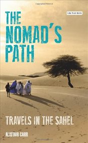Nomads Path : Travels in the Sahel - Carr, Alistair