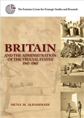 Britain and the Administration of the Trucial States, 1947-1965 - Alhammadi, Muna M.