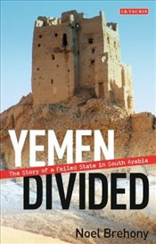 Yemen Divided : The Story of a Failed State in South Arabia - Brehony, Noel