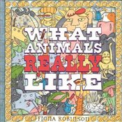 What Animals Really Like - Robinson, Fiona