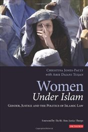 Women Under Islam : Gender, Justice and the Politics of Islamic Law - Jones-Pauly, Chris