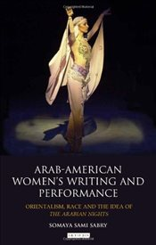 Arab-American Womens Writing and Performance: Orientalism, Race and the Idea of the Arabian Nights  - Sabry, Somaya Sami