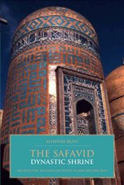 Safavid Dynastic Shrine : Architecture, Religion and Power in Early Modern Iran - Rizvi, Kishwar