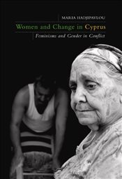 Women and Change in Cyprus : Feminisms and Gender in Conflict - Hadjipavlou, Maria