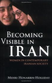 Becoming Visible in Iran: Women in Contemporary Iranian Society - Honarbin-Holliday, Mehri