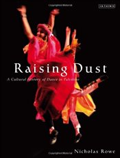 Raising Dust : A Cultural History of Dance in Palestine - Rowe, Nicholas