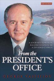 From the Presidents Office : A Journey Towards Reconciliation in a Divided Cyprus - Vassiliou, George