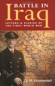 Battle in Iraq : Letters and Diaries of the First World War - Hammond, Josephine