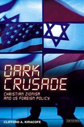 Dark Crusade Christian Zionism and US Foreign Policy - Kiracofe, Clifford A.