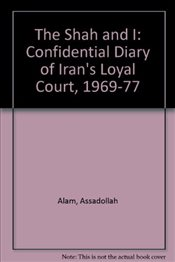 Shah and I : Confidential Diary of Irans Loyal Court, 1969-77 - Alam, Assadollah