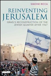 Reinventing Jerusalem : Israels Reconstruction of the Jewish Quarter After 1967 - Ricca, Simone