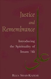 Justice and Remembrance : Introducing the Spirituality of Imam Ali - Kazemi, Reza Shan