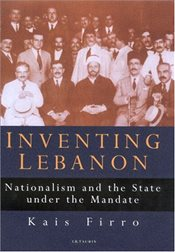 Inventing Lebanon : Nationalism and the State Under the Mandate - Firro, Kais M.