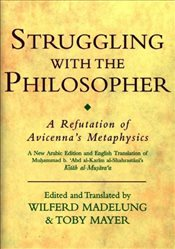 Struggling with the Philosopher : A Refutation of Avicennas Metaphysics - al-Shahrastani, Muhammad