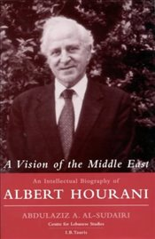 Vision of the Middle East : An Intellectual Biography of Albert Hourani - Al-Sudairi, Abdulaziz